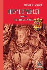 Jeanne d'Albret ; reine des huguenots  - Bernard Nadonne - Bernard Nabonne