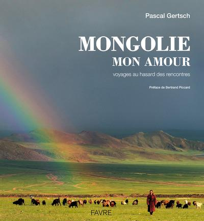 Mongolie mon amour ; voyages au hasard des rencontres