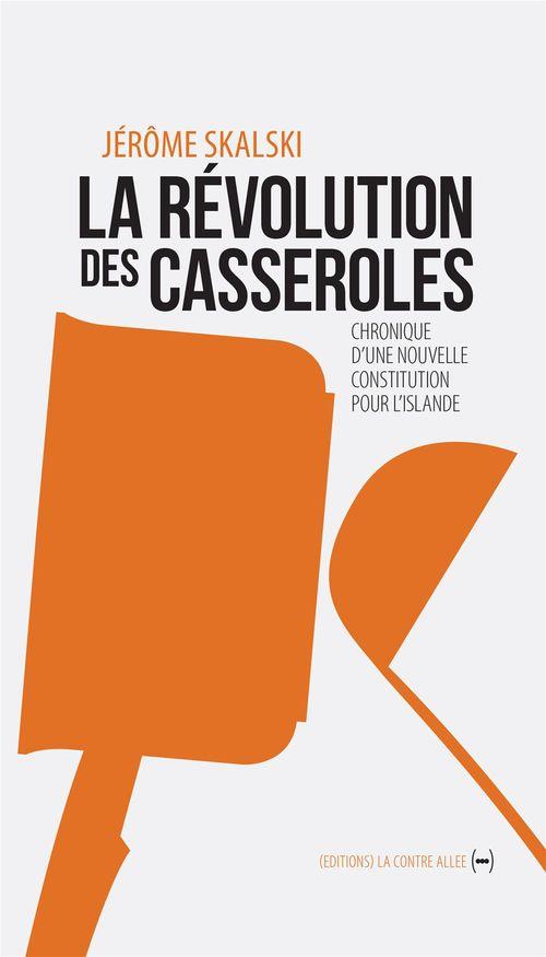 La révolution des casseroles ; chronique d'une nouvelle constitution pour l'Islande