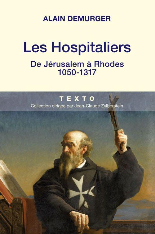 Les hospitaliers ; de Jérusalem à Rhodes ; 1050-1317