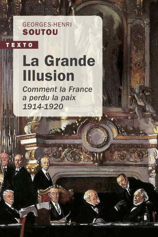 La grande illusion ; comment la France a perdu la paix, 1914-1920