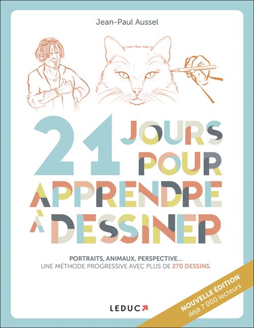 21 jours pour apprendre à dessiner ; portrait, animaux, perspective... une méthode progressive avec plus de 200 dessins