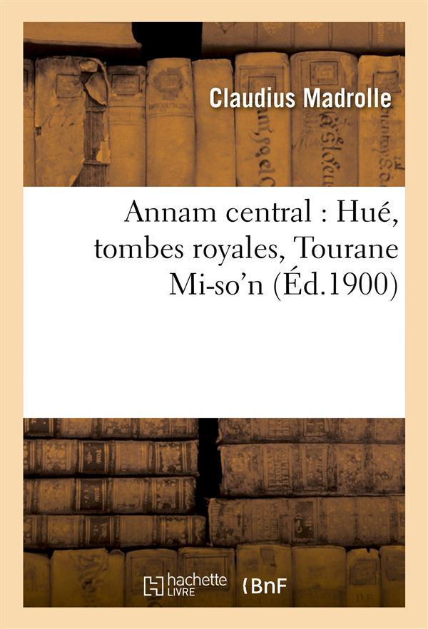 annam central : hue, tombes royales, tourane mi-so'n