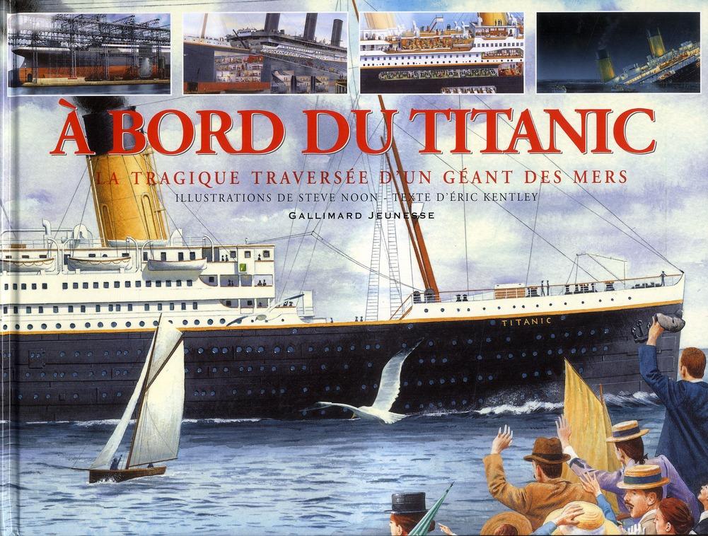 A Bord Du Titanic ; La Tragique Traversee D'Un Geant Des Mers
