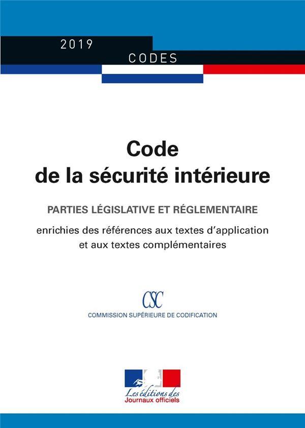 Code de la sécurité intérieure ; parties législative et réglementaire, édition enrichie des références aux textes d'application et aux textes complémentaires