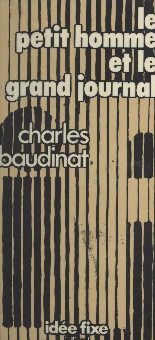 Le petit homme et le grand journal  - Charles Baudinat