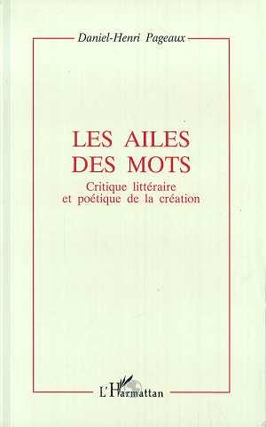 les ailes des mots ; critique littéraire et poétique de la création
