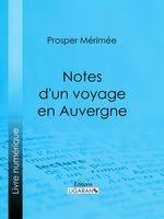 Vente Livre Numérique : Notes d'un voyage en Auvergne  - Ligaran - Prosper Mérimée