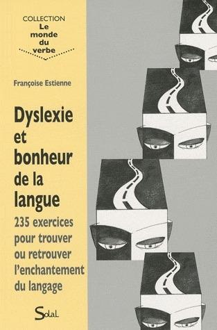 Dyslexie Et Bonheur De La Langue ; 235 Exercices Pour Trouver Ou Retrouver L'Enchantement Du Langage