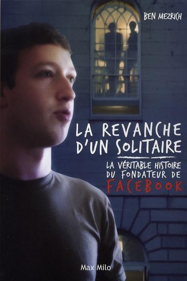 La revanche d'un solitaire ; la véritable histoire du fondateur de Facebook