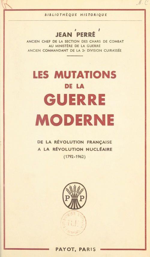 Les mutations de la guerre moderne  - Jean Perre