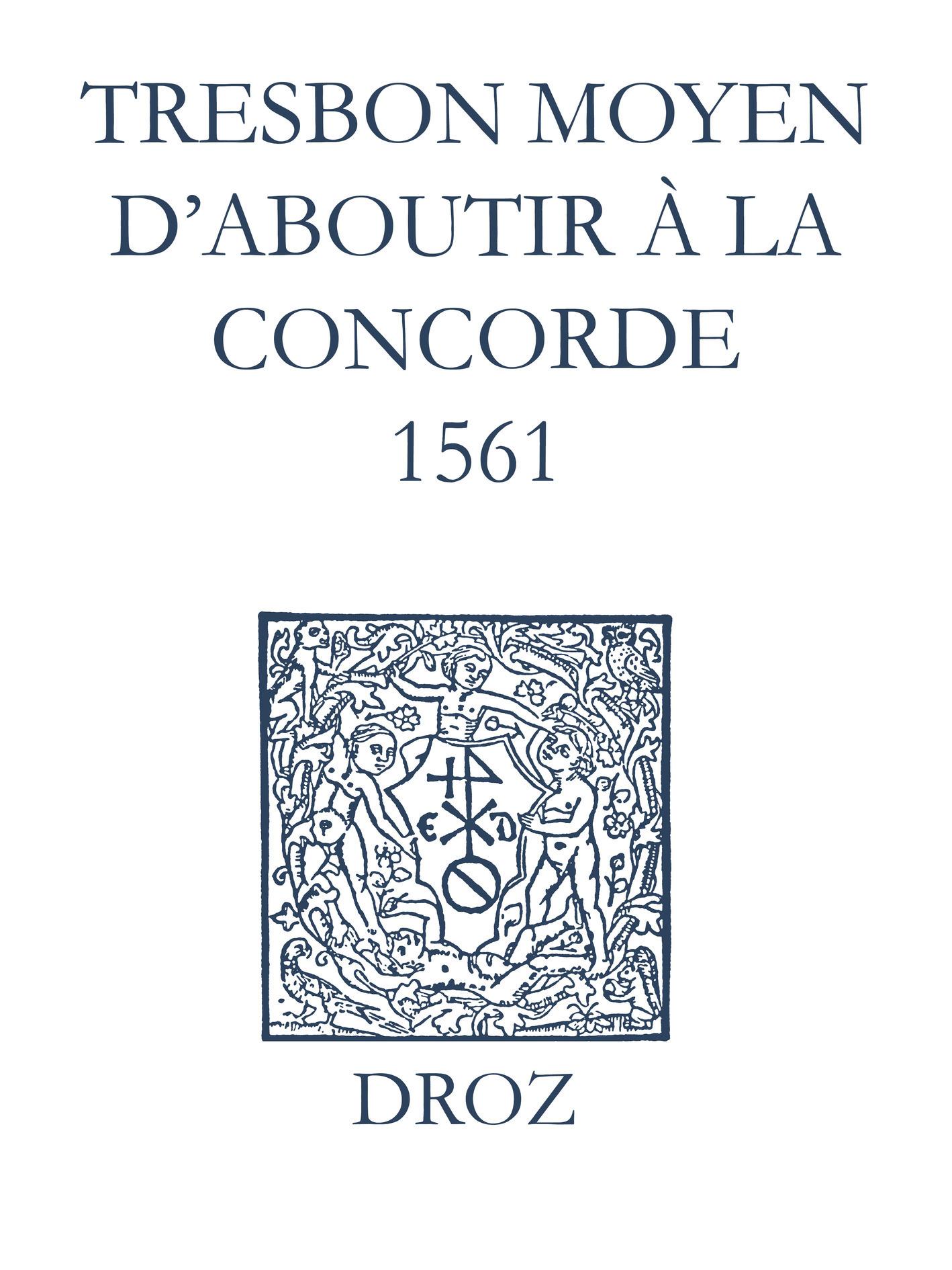 Recueil des opuscules 1566. Tres bon moyen d´aboutir à la concorde (1561)  - Laurence Vial-Bergon