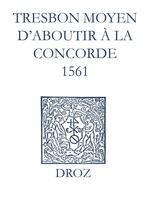 Recueil des opuscules 1566. Tres bon moyen d´aboutir à la concorde (1561)