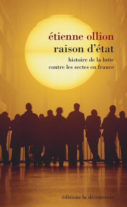 Raison d'Etat ; histoire de la lutte contre les sectes en France
