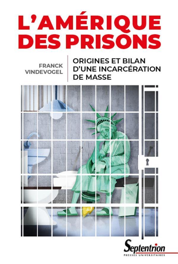 L'Amérique des prisons ; origines et bilan d'une incarcération de masse