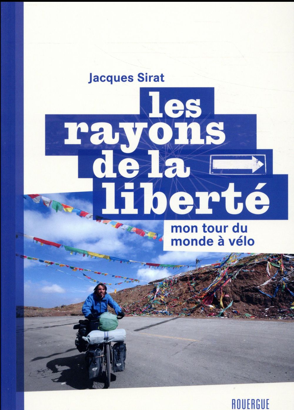 Les rayons de la liberté ; mon tour du monde à vélo