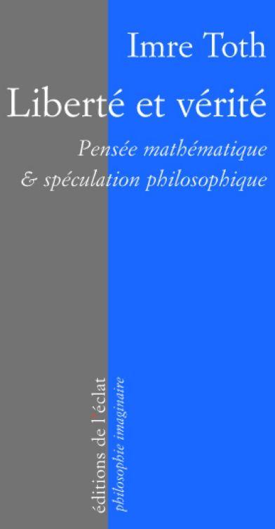 Liberté et vérité ; pensée mathématique & spéculation philosophique