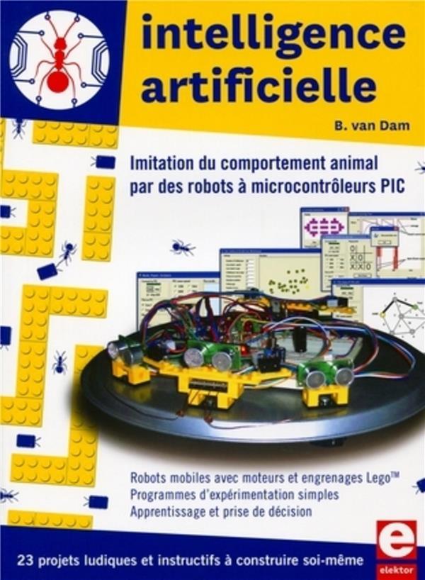 Intelligence Artificielle  23 Projets Ludiques Et Instructifs A Construire Soi-M
