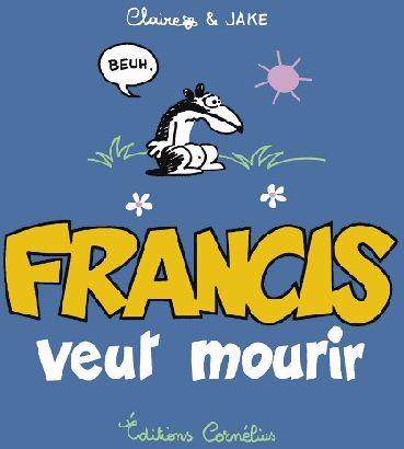 Francis T.2 ; Francis Veut Mourir