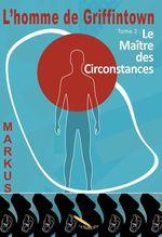 Vente EBooks : L´homme de Griffintown T2 Le maître des circonstances  - MARKUS