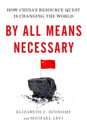 By All Means Necessary: How China's Resource Quest is Changing the Wor