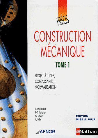Construction Mecanique T.1 ; Projet-Etudes, Composants, Normalisation (Edition 2006)