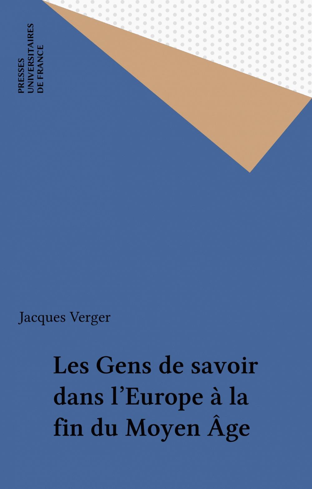 Les Gens de savoir dans l'Europe à la fin du Moyen Âge  - Jacques Verger