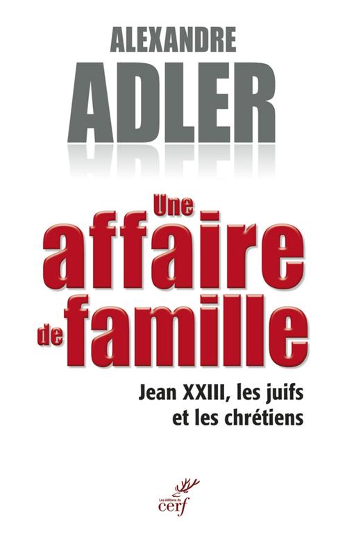 Une affaire de famille ; Jean XXIII, les juifs et les chrétiens