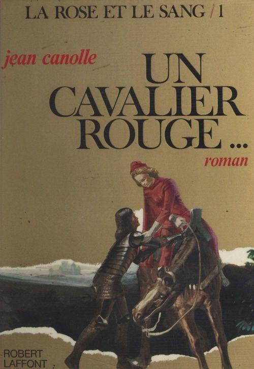 La rose et le sang (1) : Un cavalier rouge  - Jean Canolle