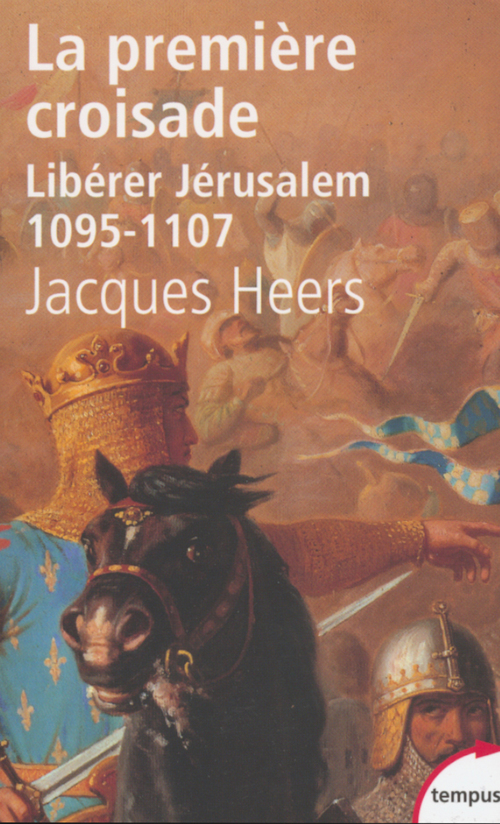 La première croisade ; libérer Jérusalem, 1095-1107