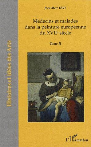 médecins et malades dans la peinture européenne du XVIIe siècle t.2
