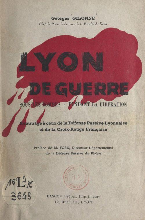 Lyon de guerre  - Georges Gilonne