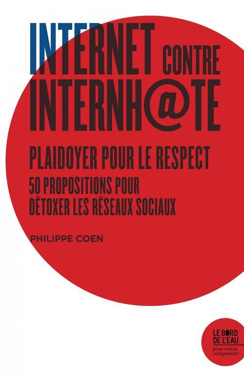 Internet contre Internh@te ; plaidoyer pour le respect ; 50 propositions pour détoxer les réseaux sociaux
