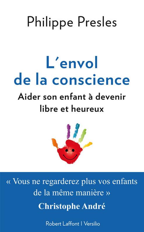 L'envol de la conscience ; aider son enfant à devenir libre et heureux