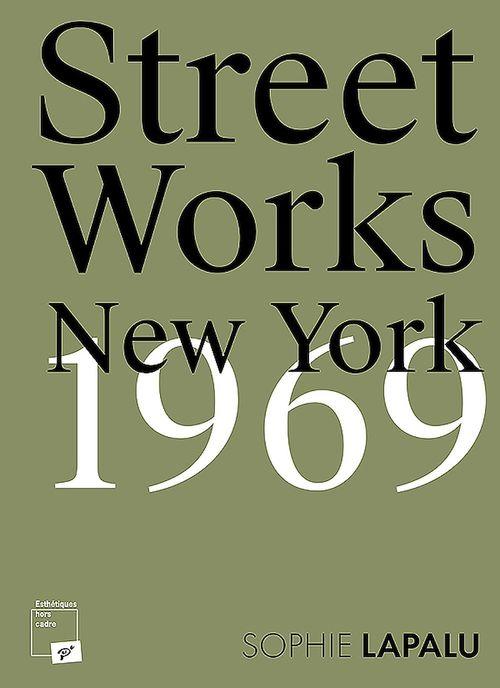Street works ; New York, 1969
