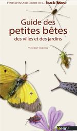 Guide des petites bêtes des villes et des jardins  - Vincent Albouy
