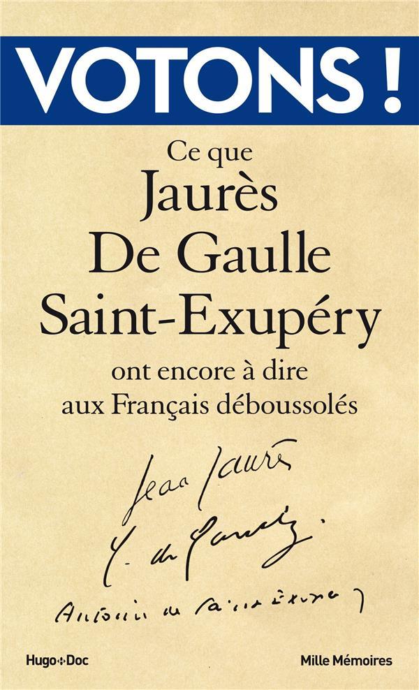 Votons ! ce que Jaurès, De Gaulle, Saint-Exupéry ont encore à dire aux Français déboussolés