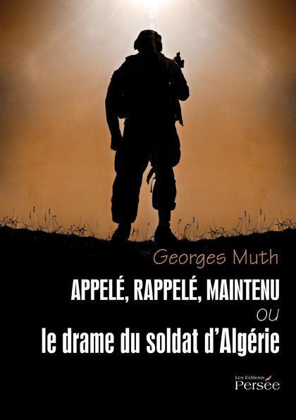 Appelé, rappelé, maintenu ou le drame du Soldat d'Algérie