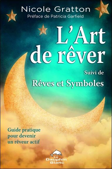 L'art de rêver ; rêves et symboles ; guide pratique pour devenir un rêveur actif