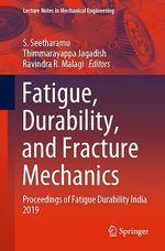 Fatigue, Durability, and Fracture Mechanics  - S. Seetharamu - Thimmarayappa Jagadish - Ravindra R. Malagi - Ravindra Malagi