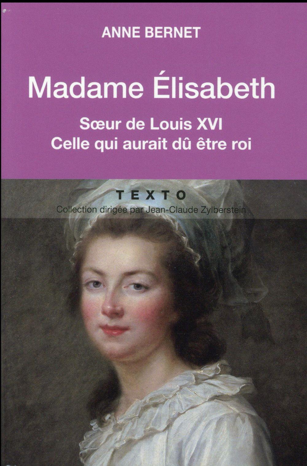 Madame Elisabeth ; soeur de Louis XVI, celle qui aurait dû être roi