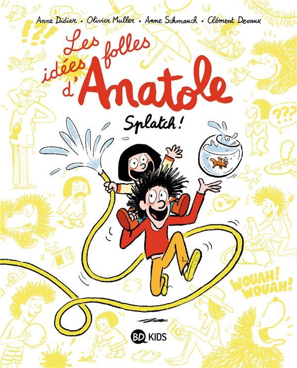 LES IDEES FOLLES D'ANATOLE T.1  -  SPLATCH !