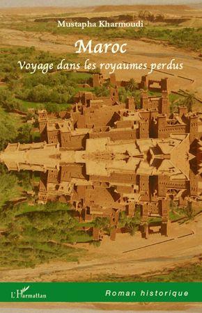 Maroc ; Voyage Dans Les Royaumes Perdus
