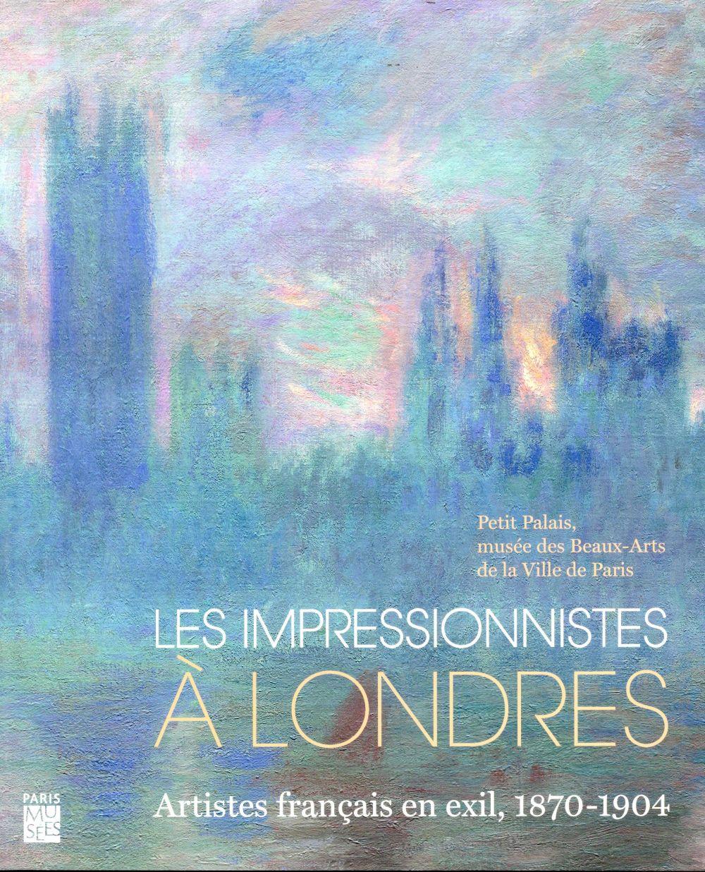les impressionnistes à Londres ; artistes français en exil, 1870-1904