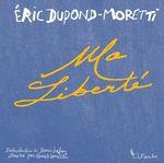 Vente Livre Numérique : Ma liberté  - Éric DUPOND-MORETTI - Denis LAFAY