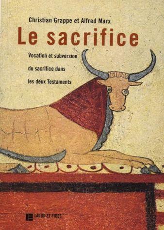 Le sacrifice ; vocation et subversion du sacrifice dans les deux Testaments