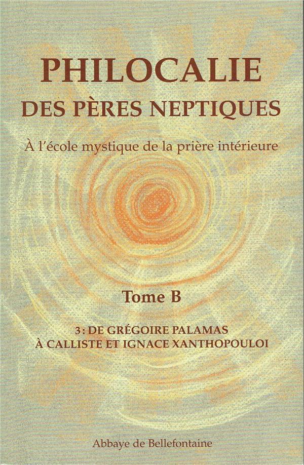 Philocalie des pères neptiques t.B3 ; de Grégoire Palamas à Calliste et Ignace Xanthopouloi