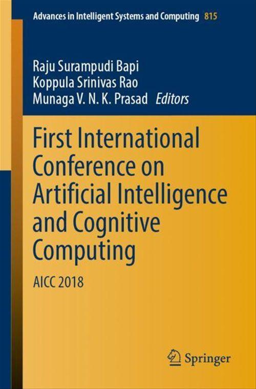 First International Conference on Artificial Intelligence and Cognitive Computing  - Raju Surampudi Bapi  - Koppula Srinivas Rao  - Munaga V. N. K. Prasad