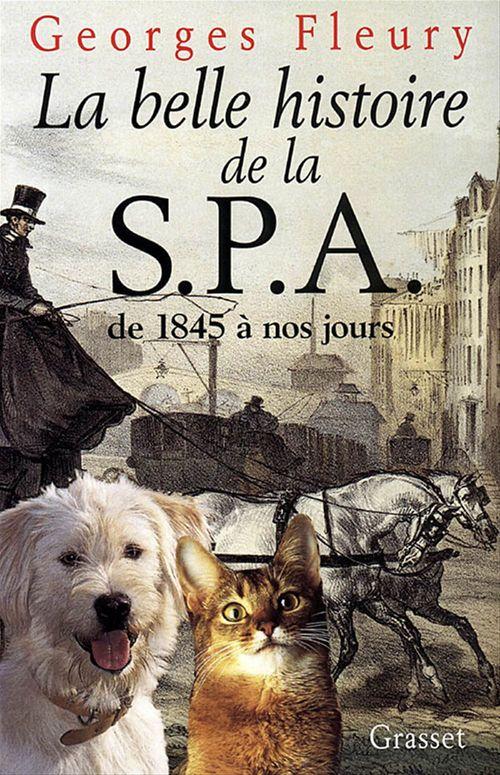 La belle histoire de la S.P.A. De 1845 à nos jours