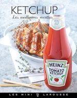Ketchup - les meilleures recettes  - J.F. Mallet - Jean-François Mallet